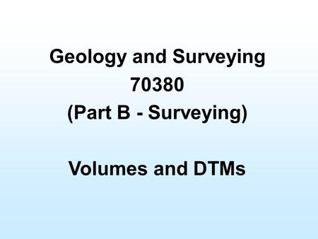 Geology and Surveying 70380 (Part B - Surveying) Volumes and DTMs.