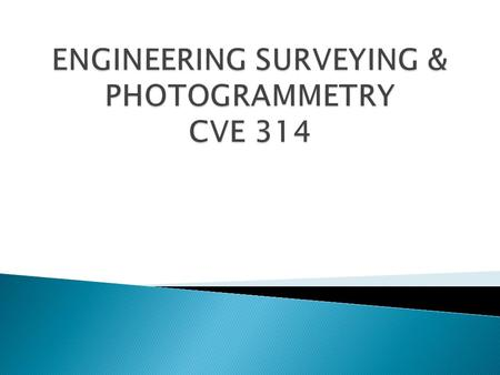 ENGINEERING SURVEYING & PHOTOGRAMMETRY CVE 314