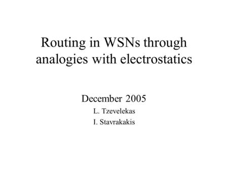 Routing in WSNs through analogies with electrostatics December 2005 L. Tzevelekas I. Stavrakakis.