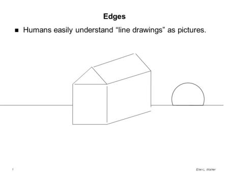 "1Ellen L. Walker Edges Humans easily understand ""line drawings"" as pictures."