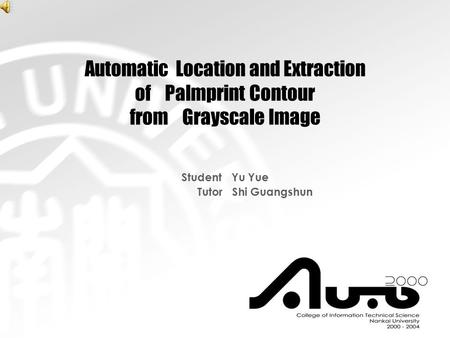 Automatic Location and Extraction of Palmprint Contour from Grayscale Image Student Yu Yue Tutor Shi Guangshun.