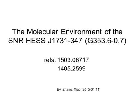 The Molecular Environment of the SNR HESS J1731-347 (G353.6-0.7) refs: 1503.06717 1405.2599 By: Zhang, Xiao (2015-04-14)