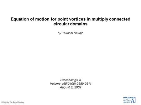 Equation of motion for point vortices in multiply connected circular domains by Takashi Sakajo Proceedings A Volume 465(2108):2589-2611 August 8, 2009.