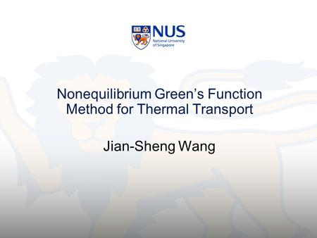 Nonequilibrium Green's Function Method for Thermal Transport Jian-Sheng Wang.