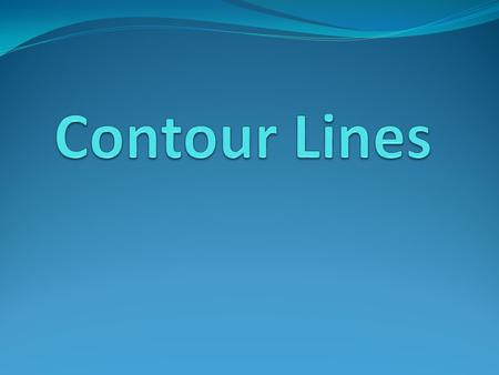 Contour line- line that connects points of equal elevation.