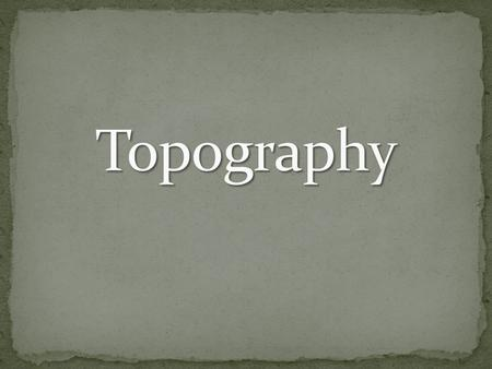 As we go through the PowerPoint, please do the following:  Match your cards.  Take notes in your science notebook.  Label your map. topographyThe study…