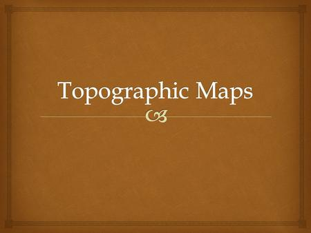   Topographic maps are useful because they represent the three-dimensional image of the land by using lines and symbols.  3D image to a 2D map Topographic.