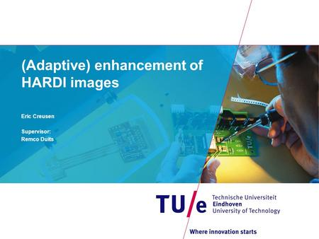 (Adaptive) enhancement of HARDI images Eric Creusen Supervisor: Remco Duits.