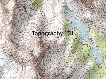 Topography 101. What is Topography? Topography – the study of shapes and features on Earth's surface Differences in Elevation – height above sea level.