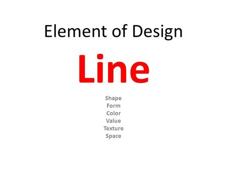 Element of Design Line Shape Form Color Value Texture Space.