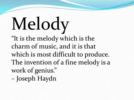 "Melody ""It is the melody which is the charm of music, and it is that which is most difficult to produce. The invention of a fine melody is a work of genius."""