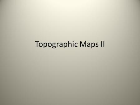Topographic Maps II. 1.Which way is the water flowing in the following picture? 2. Where is the valley? 3. Where is the highest point? 4.Where is a flatland?