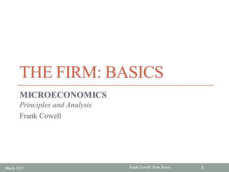 Frank Cowell: Firm Basics THE FIRM: BASICS MICROECONOMICS Principles and Analysis Frank Cowell March 2012 1.