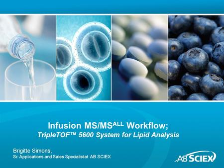 Infusion MS/MSALL Workflow; TripleTOF™ 5600 System for Lipid Analysis
