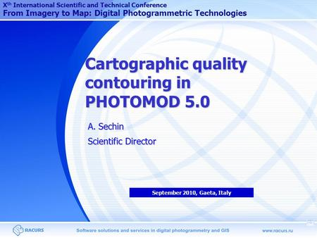 Cartographic quality contouring in PHOTOMOD 5.0 A. Sechin Scientific Director X th International Scientific and Technical Conference From Imagery to Map:
