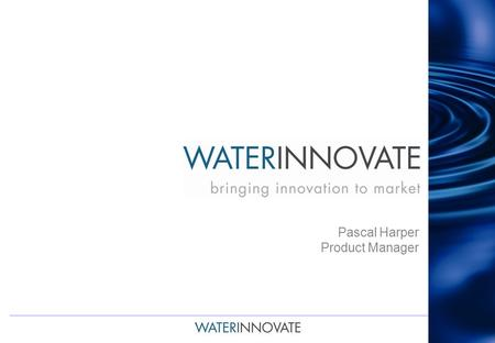 WATER I NNOVATE Pascal Harper Product Manager. 2 What is ?