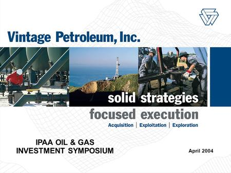 1 IPAA OIL & GAS INVESTMENT SYMPOSIUM April 2004.