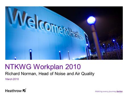 NTKWG Workplan 2010 Richard Norman, Head of Noise and Air Quality March 2010.