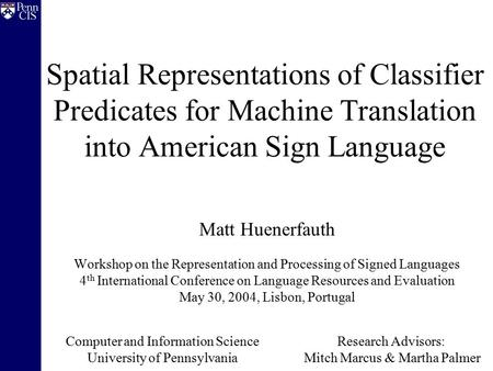Spatial Representations of Classifier Predicates for Machine Translation into American Sign Language Matt Huenerfauth Workshop on the Representation and.