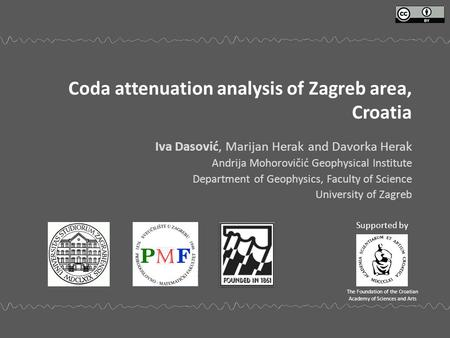 Coda attenuation analysis of Zagreb area, Croatia Iva Dasović, Marijan Herak and Davorka Herak Andrija Mohorovičić Geophysical Institute Department of.