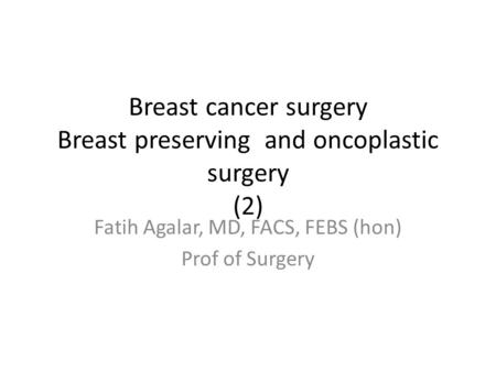 Breast cancer surgery Breast preserving and oncoplastic surgery (2)