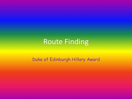 Route Finding Duke of Edinburgh Hillary Award. Route finding Watch out for track markers etc to help you stay on the track landmarks & features so you.