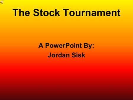 The Stock Tournament A PowerPoint By: Jordan Sisk.