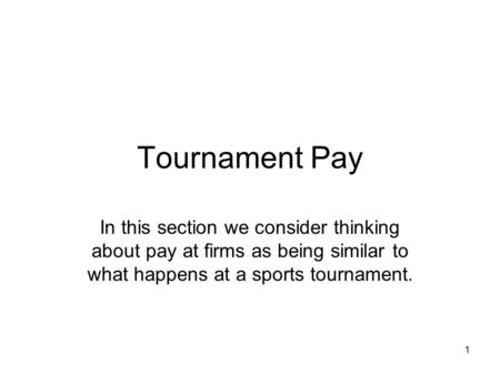 1 Tournament Pay In this section we consider thinking about pay at firms as being similar to what happens at a sports tournament.