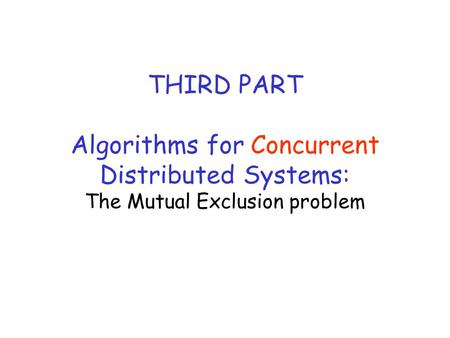 THIRD PART Algorithms for Concurrent Distributed Systems: The Mutual Exclusion problem.