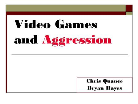 Video Games and Aggression Chris Quance Bryan Hayes.
