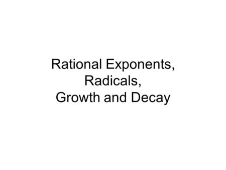 Rational Exponents, Radicals, Growth and Decay