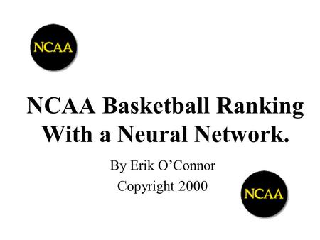 NCAA Basketball Ranking With a Neural Network. By Erik O'Connor Copyright 2000.