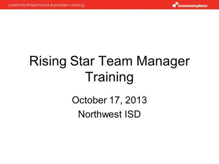 Rising Star Team Manager Training October 17, 2013 Northwest ISD.