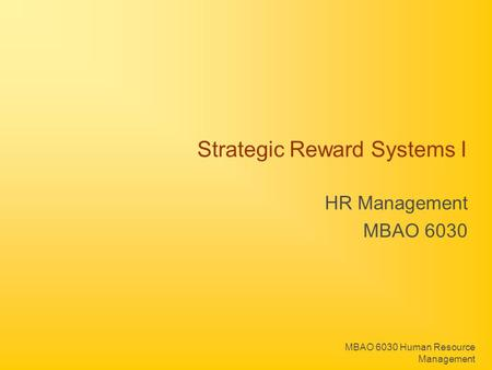 MBAO 6030 Human Resource Management Strategic Reward Systems I HR Management MBAO 6030.