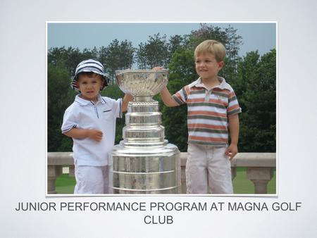 CHANGING THE FUTURE JUNIOR PERFORMANCE PROGRAM AT MAGNA GOLF CLUB.
