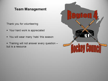 Team Management Thank you for volunteering  Your hard work is appreciated  You will wear many 'hats' this season  Training will not answer every question.
