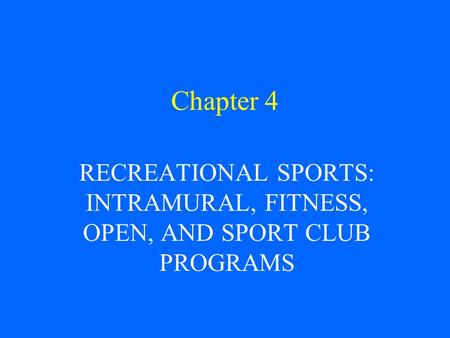 Chapter 4 RECREATIONAL SPORTS: INTRAMURAL, FITNESS, OPEN, AND SPORT CLUB PROGRAMS.
