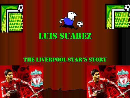 LUIS SUAREZ THE LIVERPOOL STAR'S STORY. CONTENTS 1.Clubs 2.Trouble he's got into 3.5 quick facts 4.Family 5.National team 6.Some pictures of Suarez 7.How.