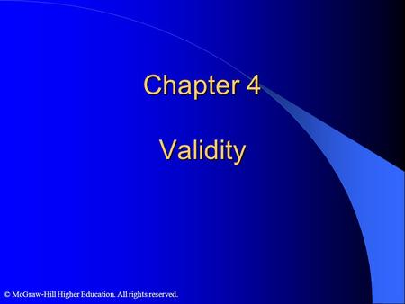 © McGraw-Hill Higher Education. All rights reserved. Chapter 4 Validity.