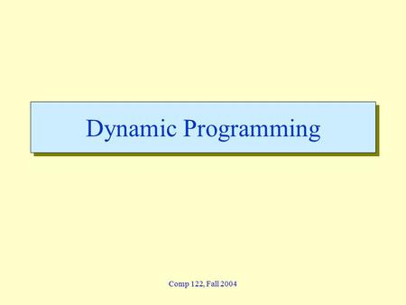 Comp 122, Fall 2004 Dynamic Programming. dynprog - 2 Lin / Devi Comp 122, Spring 2004 Longest Common Subsequence  Problem: Given 2 sequences, X =  x.