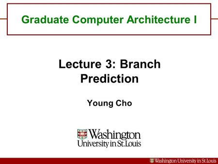 Lecture 3: Branch Prediction Young Cho Graduate Computer Architecture I.