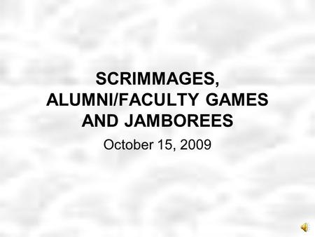 SCRIMMAGES, ALUMNI/FACULTY GAMES AND JAMBOREES October 15, 2009.