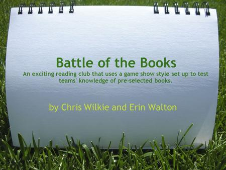 Battle of the <strong>Books</strong> An exciting reading club that uses a game show style set up to test teams knowledge of pre-selected <strong>books</strong>. by Chris Wilkie and Erin.