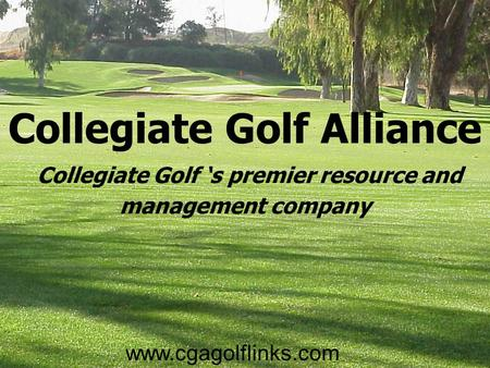 Collegiate Golf Alliance Collegiate Golf 's premier resource and management company www.cgagolflinks.com.