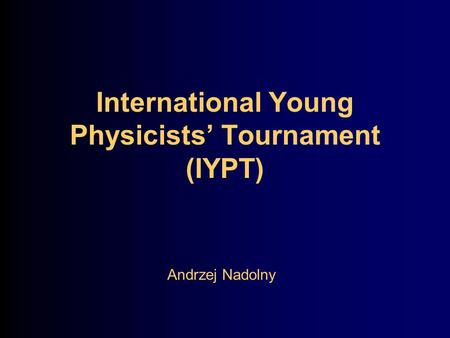 International Young Physicists' Tournament (IYPT) Andrzej Nadolny.