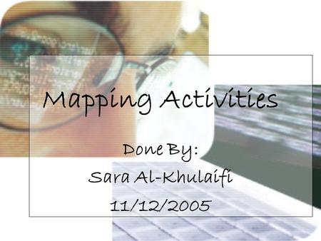 Mapping Activities Done By: Sara Al-Khulaifi 11/12/2005.