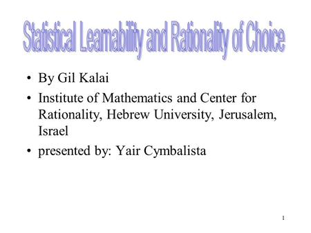 1 By Gil Kalai Institute of Mathematics and Center for Rationality, Hebrew University, Jerusalem, Israel presented by: Yair Cymbalista.