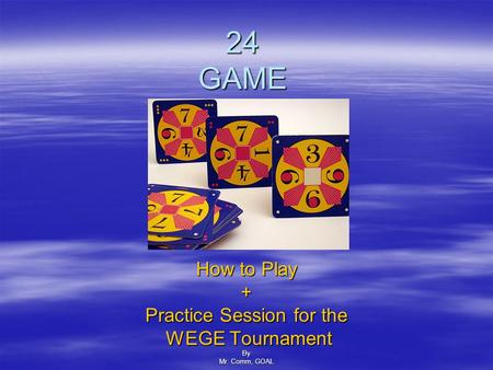 24 GAME How to Play + Practice Session for the WEGE Tournament WEGE TournamentBy Mr. Comm, GOAL.