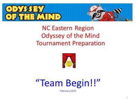 "NC Eastern Region Odyssey of the Mind Tournament Preparation ""Team Begin!!"" February 2015 1."
