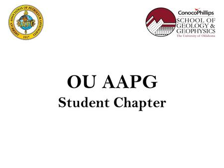 OU AAPG Student Chapter. Officers Emilio J Torres. President. M.Sc. Geology student Bagdat Toleubay. Vice President. B.Sc. Geophysics student Andrea Cadena.